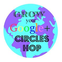 Grow your Google+ Circles Hop-Stop by to learn more about using Google plus, and then join the Grow Your Google Plus Circles hop to expand y...
