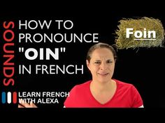 """How to pronounce """"OIN"""" sound in French (Learn French With Alexa) - YouTube"""