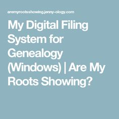 My Digital Filing System for Genealogy (Windows) | Are My Roots Showing?