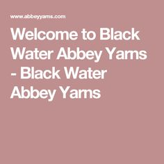 Welcome to Black Water Abbey Yarns - Black Water Abbey Yarns