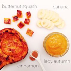 "Lady Autumn Ingredients (serves four-4 oz jars) - 1 medium butternut squash, sliced lengthwise - 1 banana - 1/2 tsp cinnamon Sprinkle cinnamon on both halves of butternut squash. Place ""face"" up on pan and roast at 375 degrees for 25 min. Scoop out ""meat"" and puree with banana until desired consistency (add liquids if necessary). Serve to happy, hungry foodie baby!"