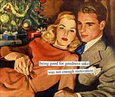 Anne Taintor: Being good for goodness sake was not enough motivation. Housewife Humor, Retro Housewife, Christmas Trends, Christmas Humor, Christmas Cards, Xmas, Vintage Christmas, Retro Humor, Vintage Humor
