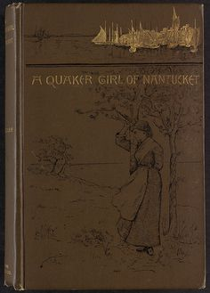 A Quaker girl of Nantucket [Front cover] by Boston Public Library, via Flickr