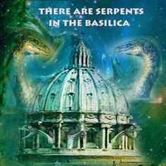 There are serpents in the Basilica
