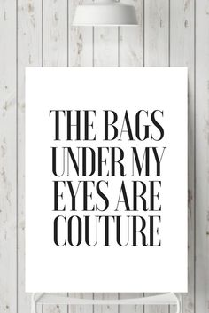 The bags under my eyes are couture Bag Quotes, Instagram Funny, Girls World, Proud Of Me, My Eyes, Couture, Signs, Life, Haute Couture