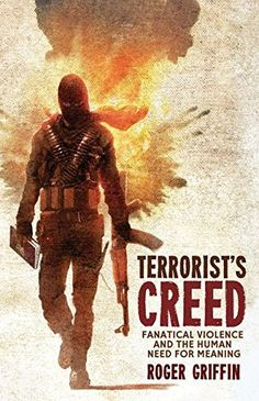 Terrorist's Creed: Fanatical Violence and the Human Need ...