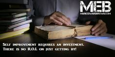 """Here's an original quote from me: """"Self improvement requires an investment. There is no R.O.I. on just getting by! ~Mark Edward Brown"""