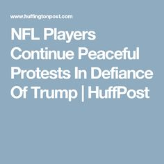 NFL Players Continue Peaceful Protests In Defiance Of Trump | HuffPost