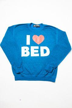 I Love Bed Sweatshirt http://shop.nylon.com/collections/whats-new/products/i-love-bed-sweatshirt #NYLONshop