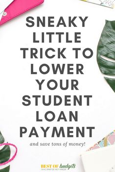 Sneaky Little Trick to Lower Your Student Loan Payment - Student Loan Planning -
