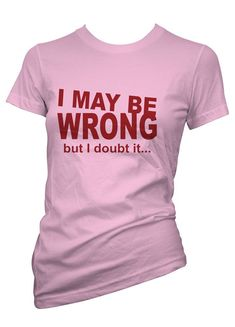 0f59b468819 Ladies Funny T-Shirts I MAY BE WRONG Humour Tee Shirts in All Sizes for