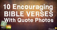 Be encouraged today with ten of the most encouraging Bible verses with some awesome quote photos.