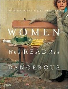 "Women Who Read Are Dangerous,' by Stefan Bollman, foreword by Karen Joy Fowler (Merrell, $24.95), a new edition of the 2006 ""Reading Women,"" celebrates reading women in paintings, photographs, drawings, and prints from artists ranging from Michelangelo (the Cumaean Sibyl in the Sistine Chapel) to Eve Arnold (one of my favorite photographs of all times, that of Marilyn Monroe reading ""Ulysses"")."
