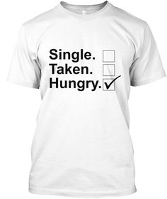 Single Taken Hungry Check Funny Foodie  White T-Shirt Front