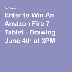 Enter to Win An Amazon Fire 7 Tablet - Drawing June 4th at 3PM