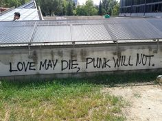 Love may die, punk will not.