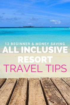 Planning a vacation to an all inclusive resort? BEFORE YOU BOOK read this beginner's travel guide with these 12 All Inclusive Resort Travel Tips.