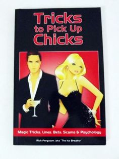 Tricks to Pick Up Chicks: Magic Tricks, Lines, Bets, Scams and Psychology - New