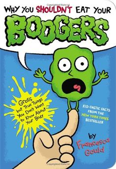 The Paperback of the Why You Shouldn't Eat Your Boogers: Gross but True Things You Don't Want to Know About Your Body by Francesca Gould, JP Coovert Hygiene Lessons, Bizarre Facts, Summer Reading Program, Science Nature, Science Fair, Summer Science, Mad Science, Science Lessons, Science Experiments