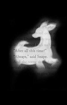 """After all this time?"" ""Always."" Severus Snape"
