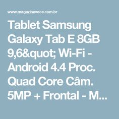 "Tablet Samsung Galaxy Tab E 8GB 9,6"" Wi-Fi - Android 4.4 Proc. Quad Core Câm. 5MP + Frontal - Magazine Fr"