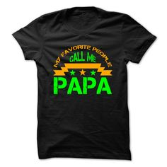 Limited Edition - Not Available in Store!!! - My Favorite People Call Me PAPA T-Shirts, Hoodies, Sweaters