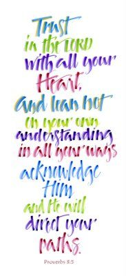 trust ~  This is the scripture the Lord gave us when we were deciding to adopt Josiah.