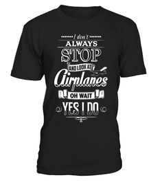 Funny I Do Not Always Stop And Look At Airplanes T-shirts  AircraftMechanic#tshirt#tee#gift#holiday#art#design#designer#tshirtformen#tshirtforwomen#besttshirt#funnytshirt#age#name#october#november#december#happy#grandparent#blackFriday#family#thanksgiving#birthday#image#photo#ideas#sweetshirt#bestfriend#nurse#winter#america#american#lovely#unisex#sexy#veteran#cooldesign#mug#mugs#awesome#holiday#season#cuteshirt