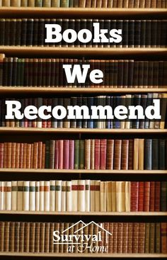 Books We Recommend Looking for some great resources on homesteading, prepping, survival and gardening? We've got a great list of books for you to check out! #books #survival #preparedness #homesteading #gardening