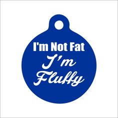I'm Not Fat, I'm Fluffy Dog Tag - Personalized Engraved Pet Tag - Funny Pet Tag by BlackDogEngraving on Etsy