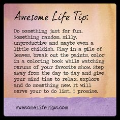 Awesome Life Tip: Explore, Play, Be Silly >> www.awesomelifetips.com