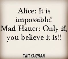 Isn't it true? So bloody true? I have experienced my own share of story in this regard. Would love to discuss of anyone wants to share his/her story with me. Comment or message me...:) #impossible #motivation #bestwords #alice #madhatter #truewords #inspiration #quote #quoteoftheday #bestwordsever #nothingisimpossible #truth http://quotags.net/ipost/1648679626728691769/?code=BbhSWKrllg5