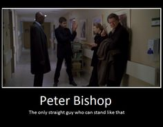 Peter Bishop. Nothing wrong with the way he stands.