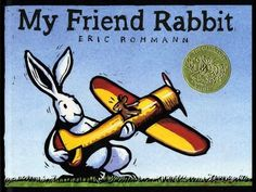 """""""My Friend Rabbit"""" by Eric Rohmann. Age 3-4. Though he means well, Rabbit's exuberance gets him into trouble at times. Still, his friend Mouse lets him fly his toy plane, which of course ends up in a tree. Rabbit's inventive solution to get the plane down doesn't exactly work ... but wait, not to worry, he has a new idea."""