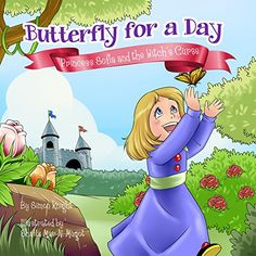 Butterfly for a Day - Princess Sofia and the Witch's Curse (Adventure, Princess and Dragon Children's Books for Boys and Girls) by Simon Knight http://smile.amazon.com/dp/B016SCZDX2/ref=cm_sw_r_pi_dp_2Rxswb0K2FHKW - Sofia is a young princess who lives under the curse of an evil witch. The curse would bring great despair to not only the princess, but also the kingdom's people, should she wander into the castle's rose garden. The only ones that can reverse the spell are the fairies…but, no one…