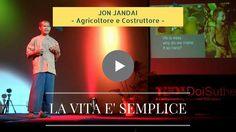 Jon Jandai – La Vita è Semplice, Perché la Rendiamo così difficile? (video da divorare)