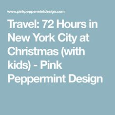 Travel: 72 Hours in New York City at Christmas (with kids) - Pink Peppermint Design