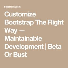Customize Bootstrap The Right Way — Maintainable Development   Beta Or Bust