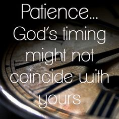 God's timing may not coincide with ours     https://www.facebook.com/photo.php?fbid=589368681075820