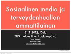 Sosiaalinen media ja terveydenhuollon ammattilainen -esitykseni Terveydenhuollon Sihteerit ry:n aluekoulutuspäivästä Oulussa 21.9.2012. Aihepiireinä mm. yksityisminän ja työminän erot sosiaalisessa mediassa sekä sosiaalisen median ohjeistukset.