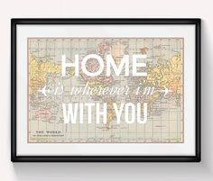 Home is Wherever I'm With You, Map Print, World Map Poster, Love Quote, Anniversary, Engagement, Map Art, Travel Quote, Map of the World