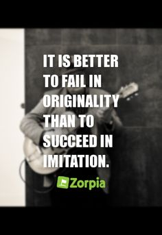 Than to succeed in imitation. #Zorpia #Life