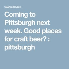 Coming to Pittsburgh next week. Good places for craft beer? : pittsburgh