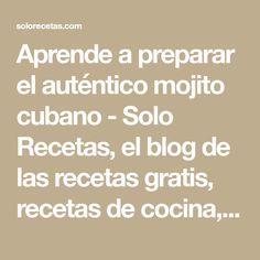 Aprende a preparar el auténtico mojito cubano - Solo Recetas, el blog de las recetas gratis, recetas de cocina, recetas de la abuela y recetas de chef