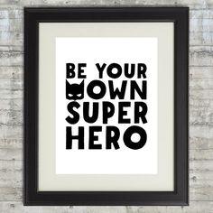 Be Your Own Superhero Wall Art. Superhero by PrintsAndPrintables