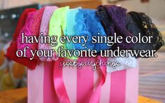 Having every single color of your favorite underwear.