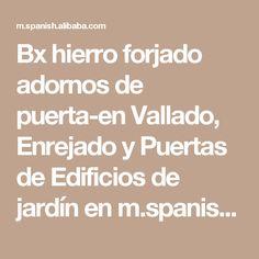 Bx hierro forjado adornos de puerta-en Vallado, Enrejado y Puertas de Edificios de jardín en m.spanish.alibaba.com.