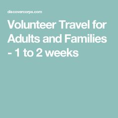 Volunteer Travel for Adults and Families - 1 to 2 weeks