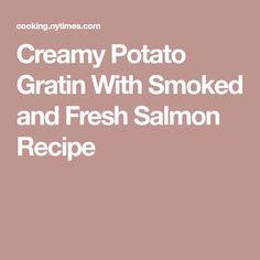 Creamy Potato Gratin With Smoked and Fresh Salmon Recipe