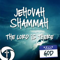 Jehovah Shammah - The Lord Is There